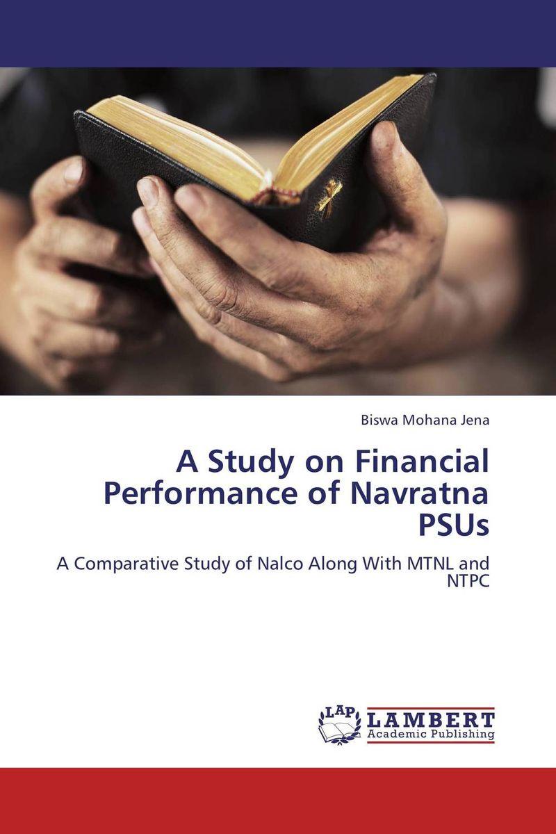 цена  Biswa Mohana Jena A Study on Financial Performance of Navratna PSUs  онлайн в 2017 году
