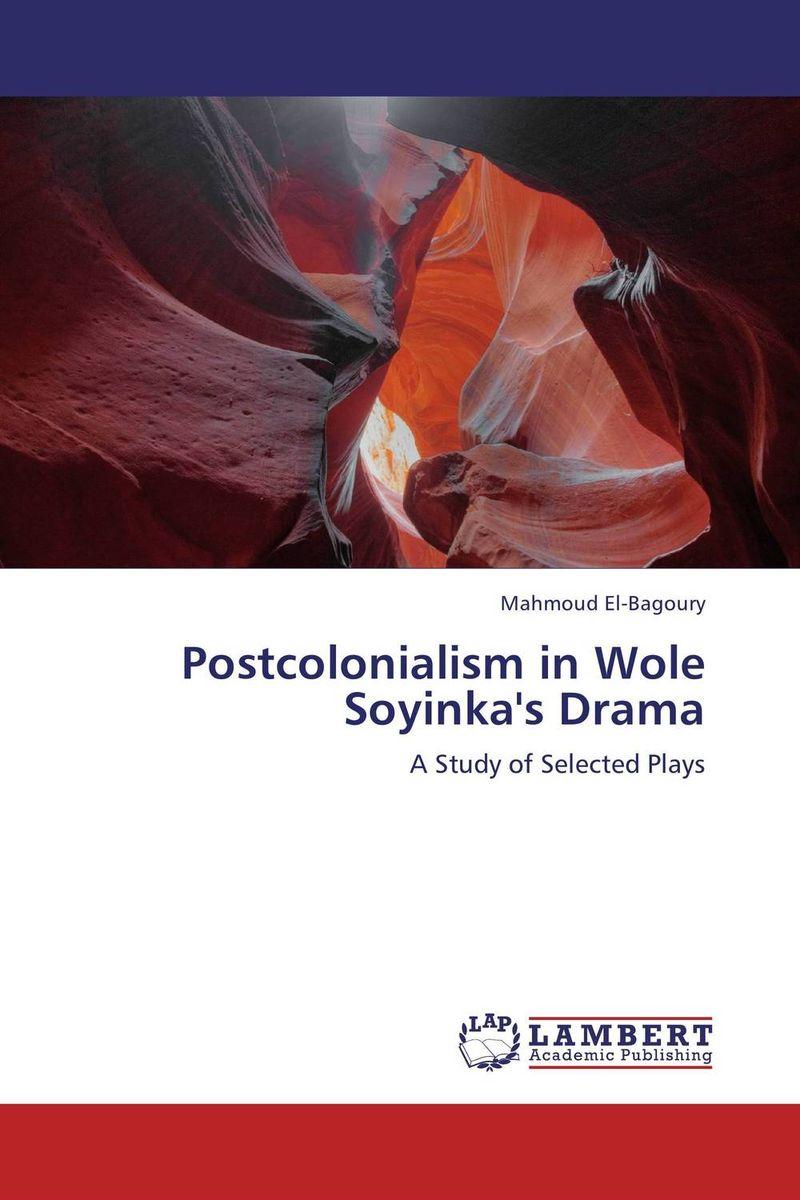 Mahmoud El-Bagoury Postcolonialism in Wole Soyinka's Drama soyinka wole of africa