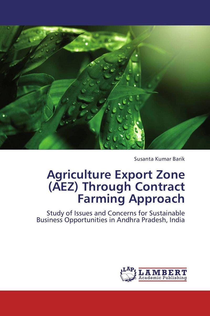 Susanta Kumar Barik. Agriculture Export Zone (AEZ) Through Contract Farming Approach
