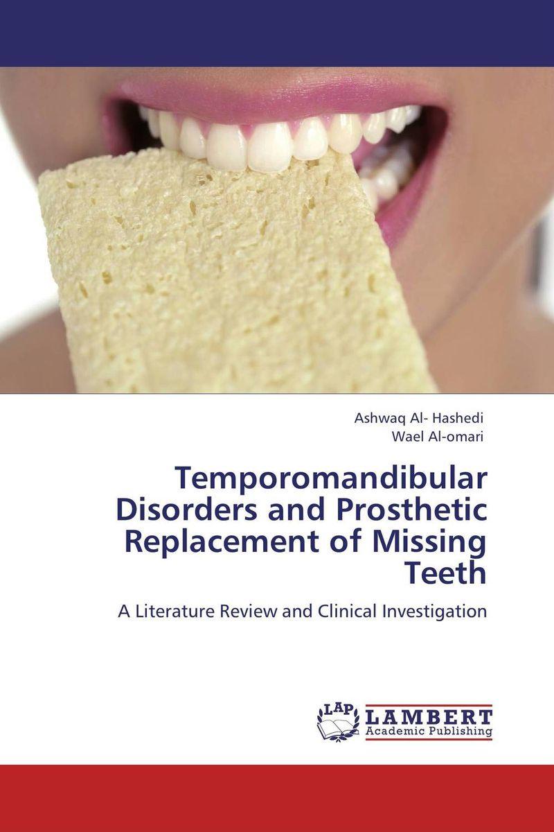 Ashwaq Al- Hashedi and Wael Al-Omari Temporomandibular Disorders and Prosthetic Replacement of Missing Teeth paramjit singh and kennath j arul temporomandibular joint in health and disorders