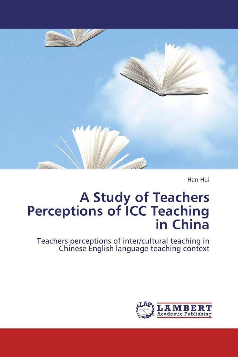 Han Hui A Study of Teachers Perceptions of ICC Teaching in China