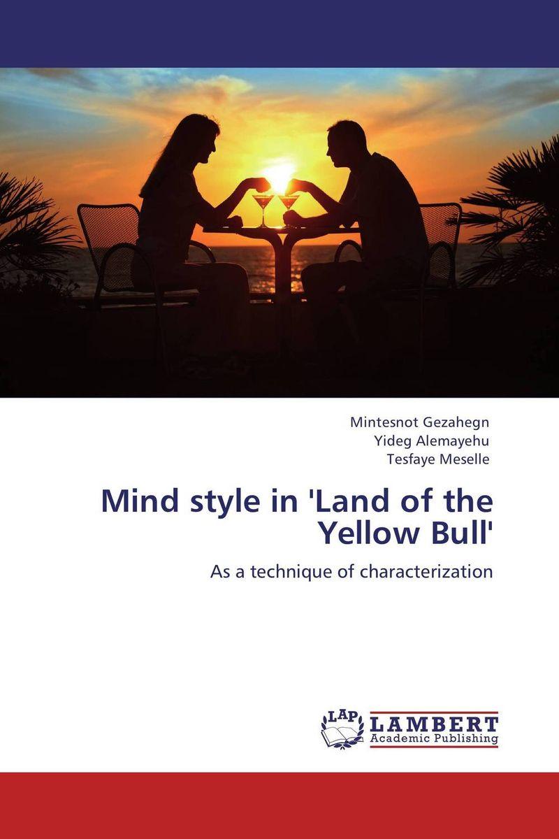 Mintesnot Gezahegn,Yideg Alemayehu and Tesfaye Meselle Mind style in 'Land of the Yellow Bull' bruce kawin mind of the novel