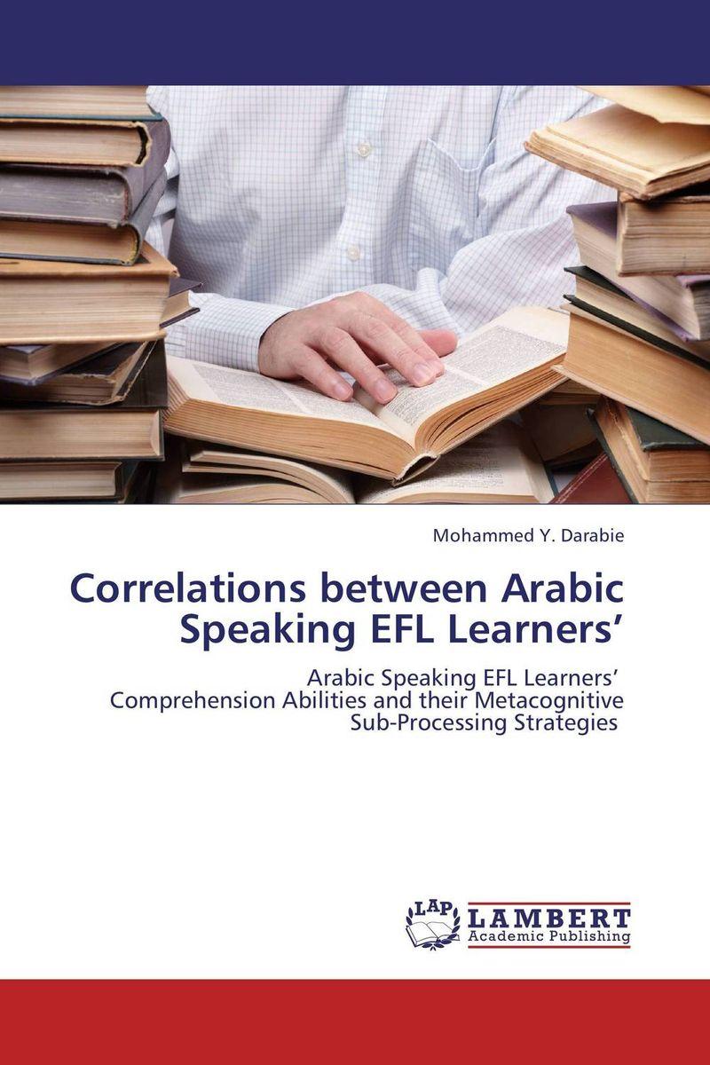 Mohammed Y. Darabie Correlations between Arabic Speaking EFL Learners' roshanak nouralian learning based readiness and speaking ability of efl learners