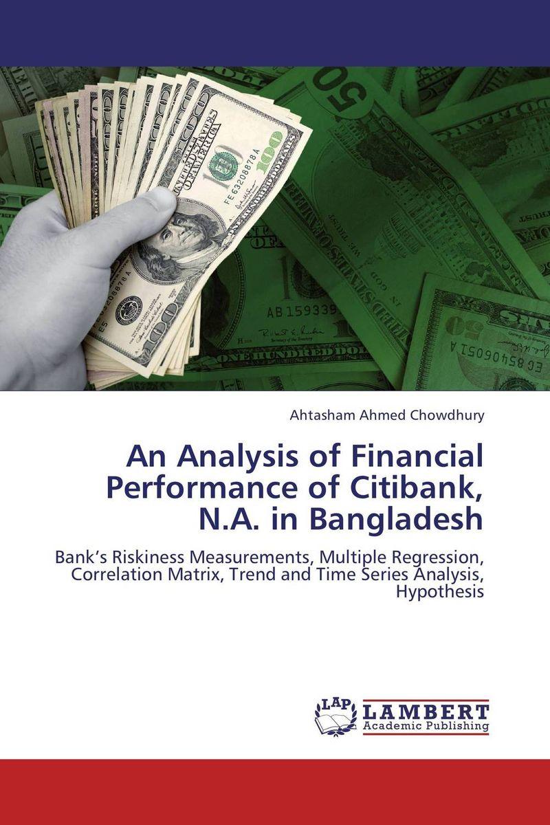 цена  Ahtasham Ahmed Chowdhury An Analysis of Financial Performance of Citibank, N.A. in Bangladesh  онлайн в 2017 году
