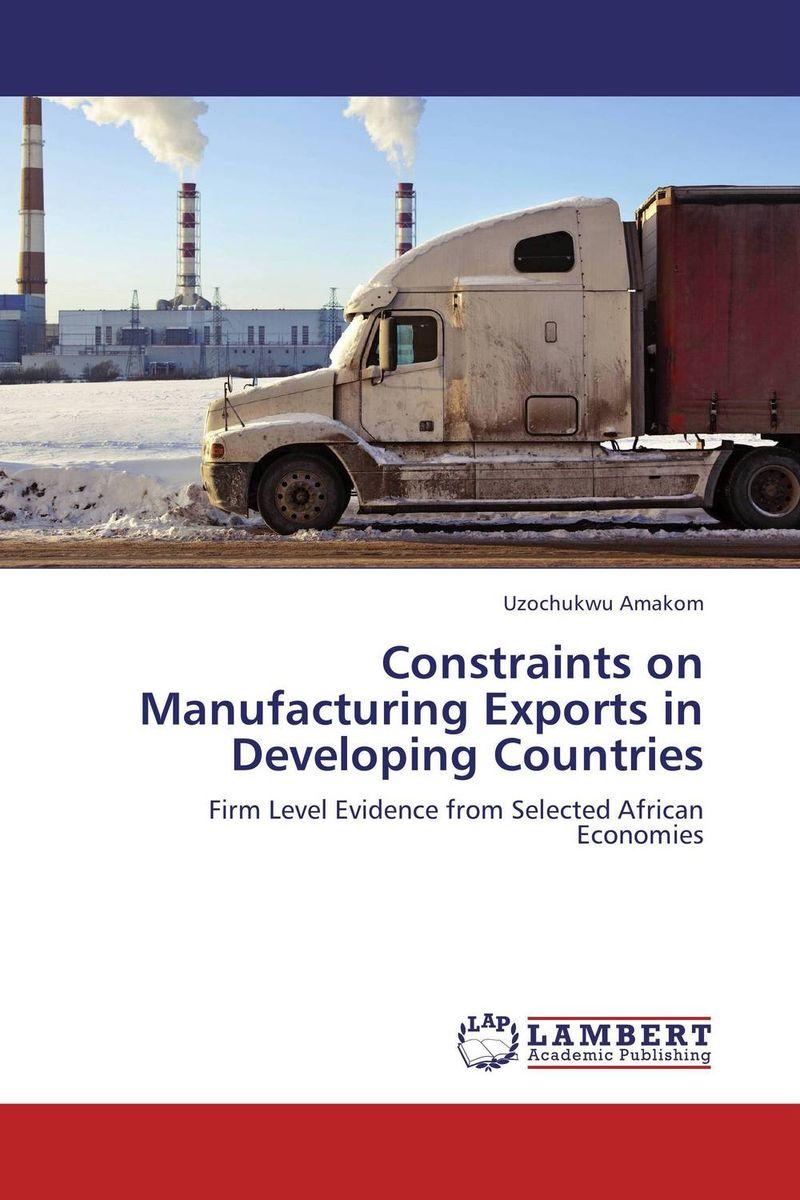 Uzochukwu Amakom Constraints on Manufacturing Exports in Developing Countries ogonna anaekwe and uzochukwu amakom health expenditure health outcomes and economic development