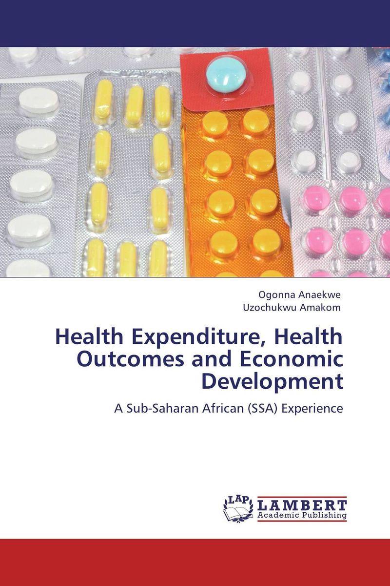 Ogonna Anaekwe and Uzochukwu Amakom Health Expenditure, Health Outcomes and Economic Development ogonna anaekwe and uzochukwu amakom health expenditure health outcomes and economic development