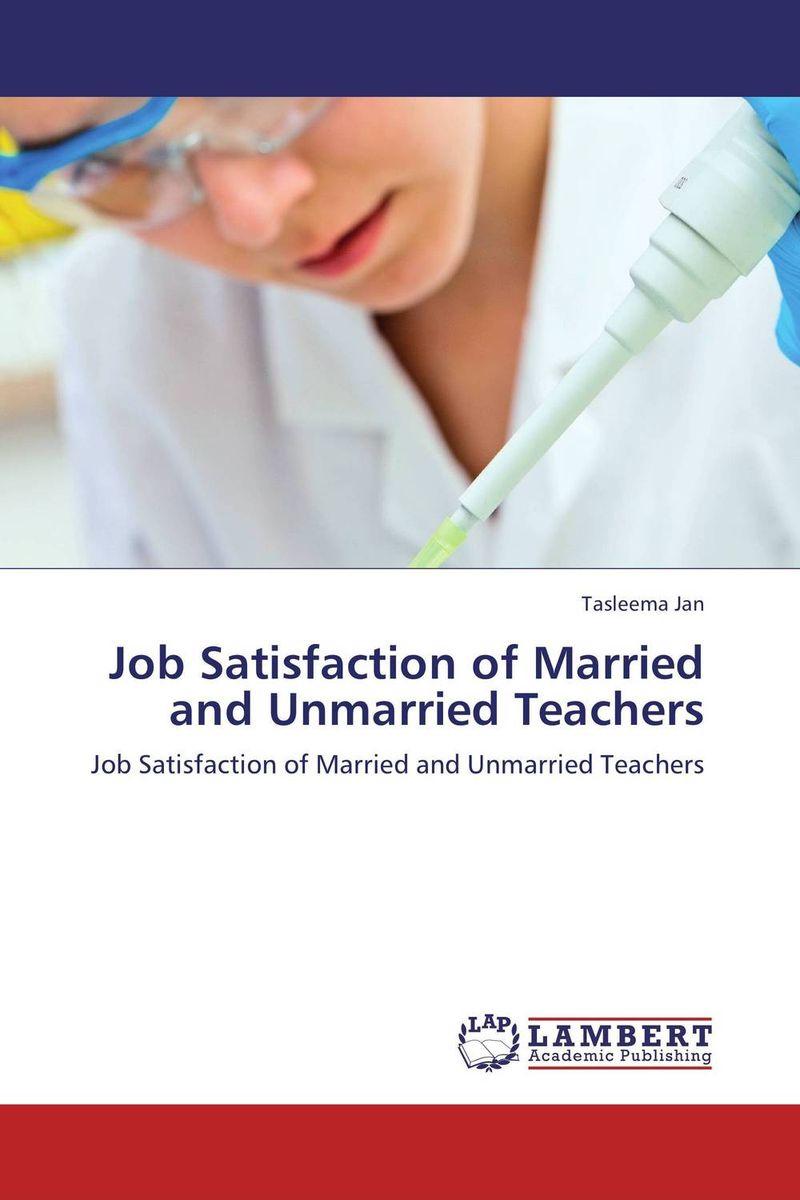 Tasleema Jan Job Satisfaction of Married and Unmarried Teachers kavita bhatnagar amarjit singh and kalpana srivastava job satisfaction among medical teachers