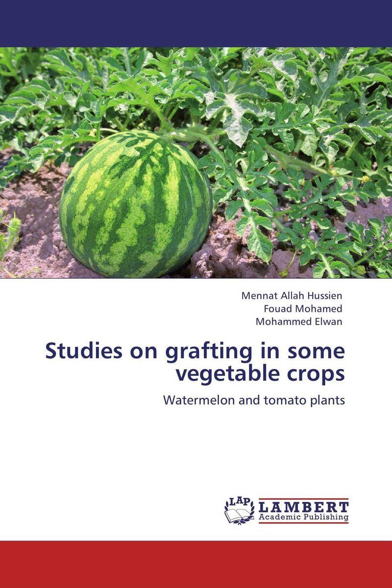 Mennat Allah Hussien,Fouad Mohamed and Mohammed Elwan Studies on grafting in some vegetable crops abm sharif hossain and fusao mizutani dwarfing peach trees grafted on vigorous rootstocks