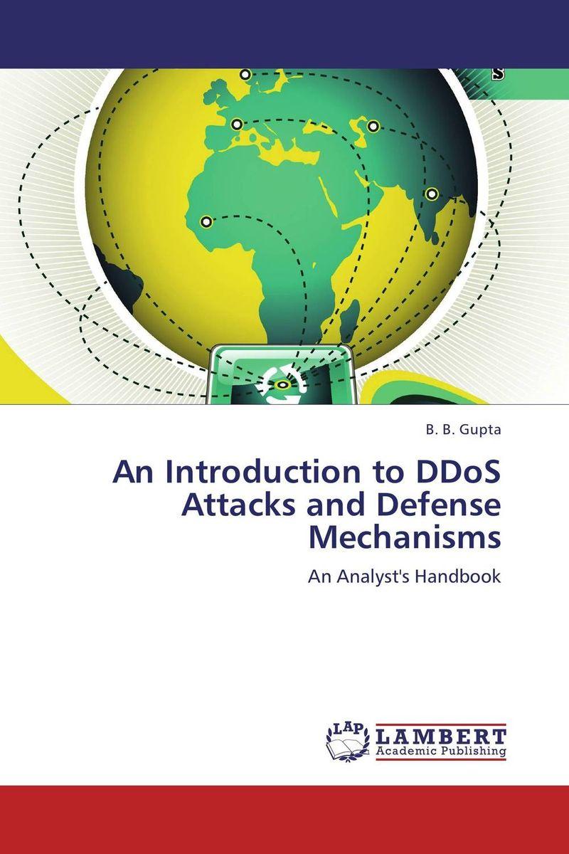 B. B. Gupta. An Introduction to DDoS Attacks and Defense Mechanisms