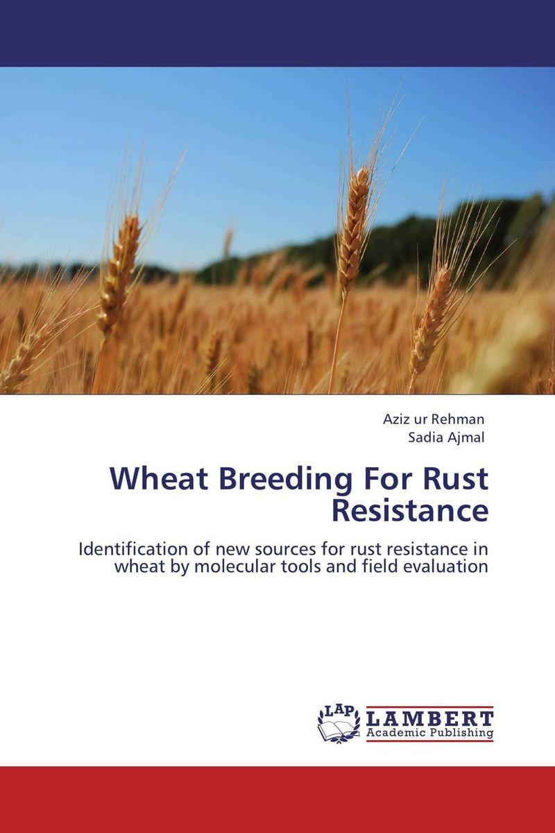 Aziz ur Rehman and Sadia Ajmal Wheat Breeding For Rust Resistance shalini purwar shanthy sundaram and anil kumar molecular mechanism of plant resistance wheat fungal interaction