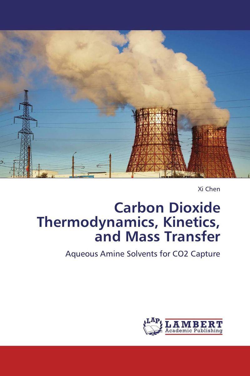 Xi Chen Carbon Dioxide Thermodynamics, Kinetics, and Mass Transfer  цены