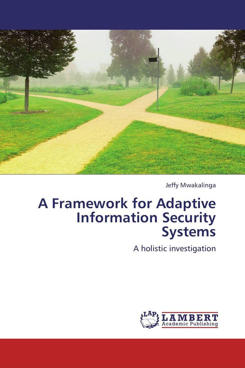 Jeffy Mwakalinga. A Framework for Adaptive Information Security Systems