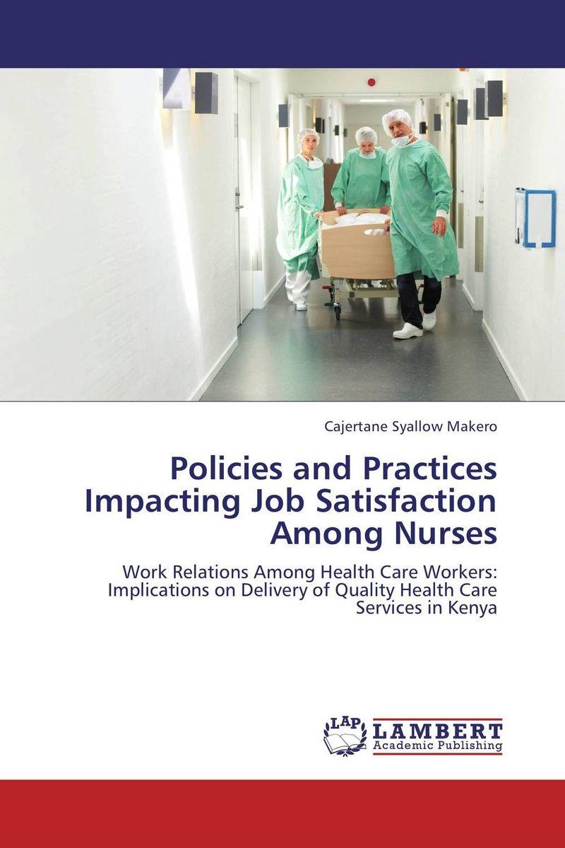 Cajertane Syallow Makero Policies and Practices Impacting Job Satisfaction Among Nurses kavita bhatnagar amarjit singh and kalpana srivastava job satisfaction among medical teachers