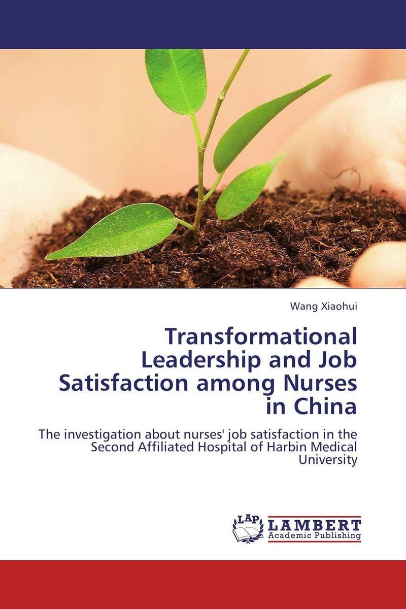 Wang Xiaohui Transformational Leadership and Job Satisfaction among Nurses in China kavita bhatnagar amarjit singh and kalpana srivastava job satisfaction among medical teachers