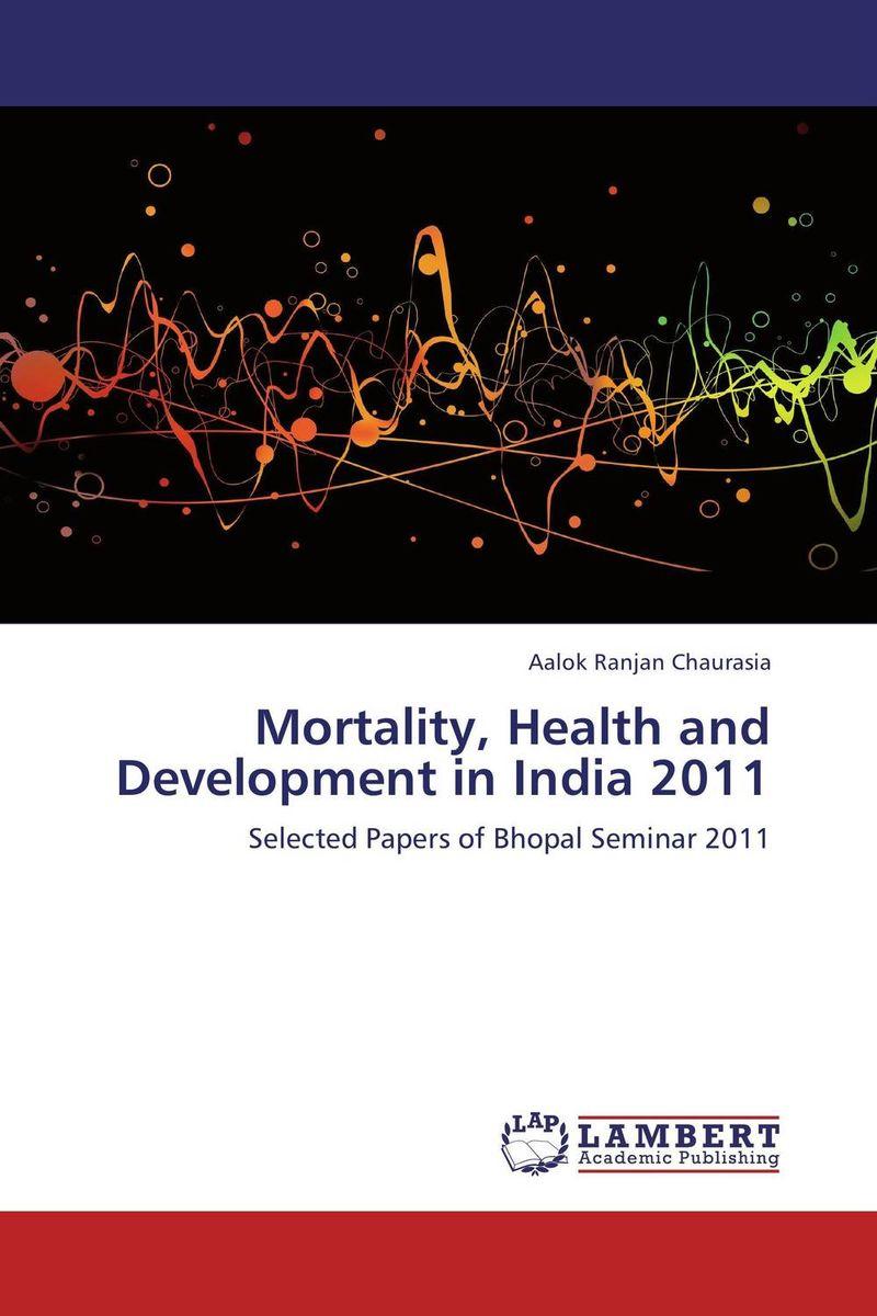 Aalok Ranjan Chaurasia Mortality, Health and Development in India 2011 ogonna anaekwe and uzochukwu amakom health expenditure health outcomes and economic development