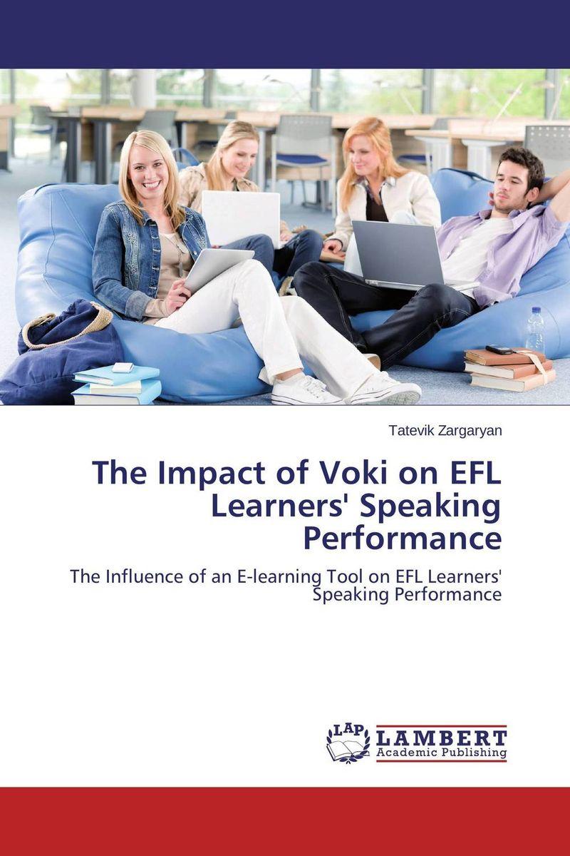 Tatevik Zargaryan The Impact of Voki on EFL Learners' Speaking Performance roshanak nouralian learning based readiness and speaking ability of efl learners