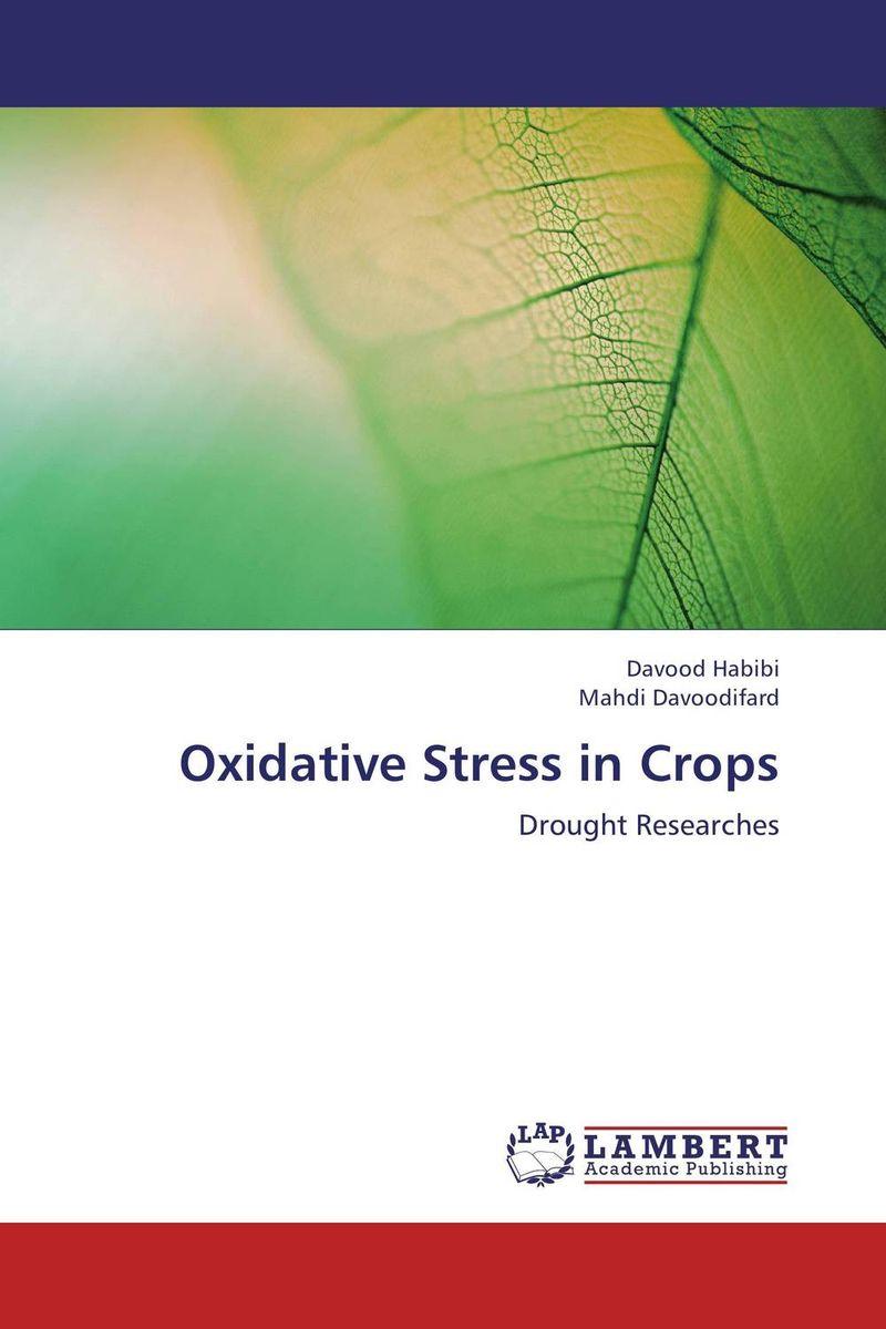 Davood Habibi and Mahdi Davoodifard Oxidative Stress in Crops фиалки абсолют habibi