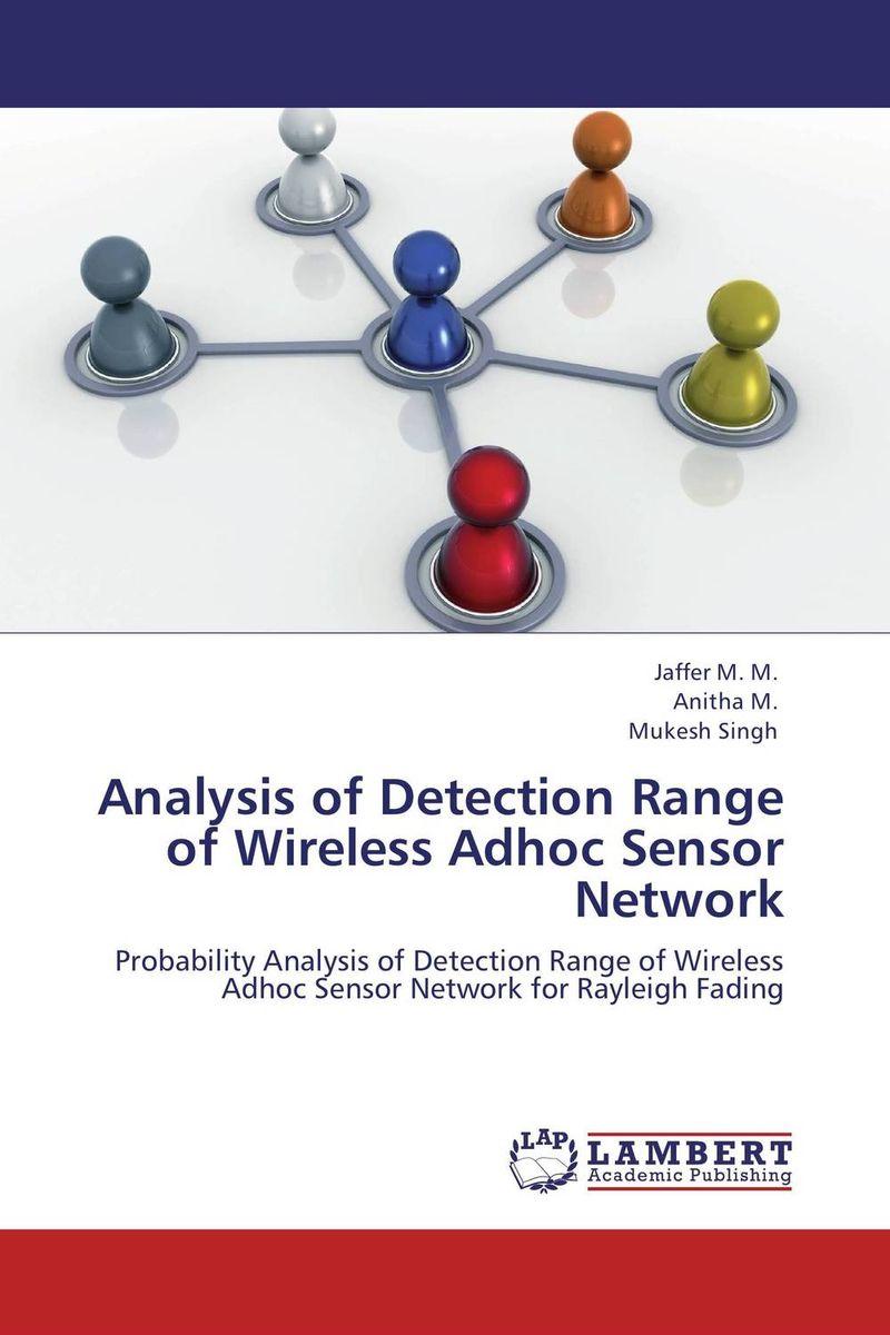 Jaffer M. M.,Anitha M. and Mukesh Singh Analysis of Detection Range of Wireless Adhoc Sensor Network  abhinav singh and pankaj kumar patel analysis of beacon enabled ieee zigbee wireless network in wpan