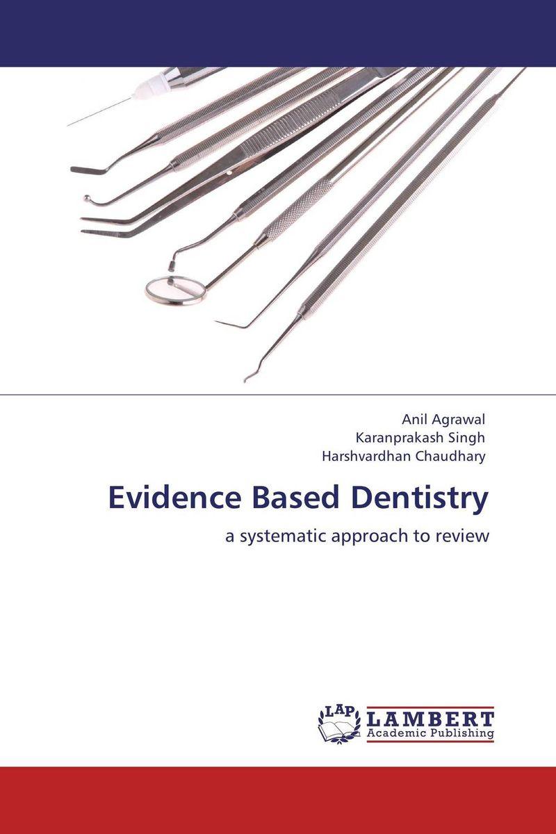 Anil Agrawal,Karanprakash Singh and Harshvardhan Chaudhary Evidence Based Dentistry karanprakash singh ramanpreet kaur bhullar and sumit kochhar forensic dentistry teeth and their secrets