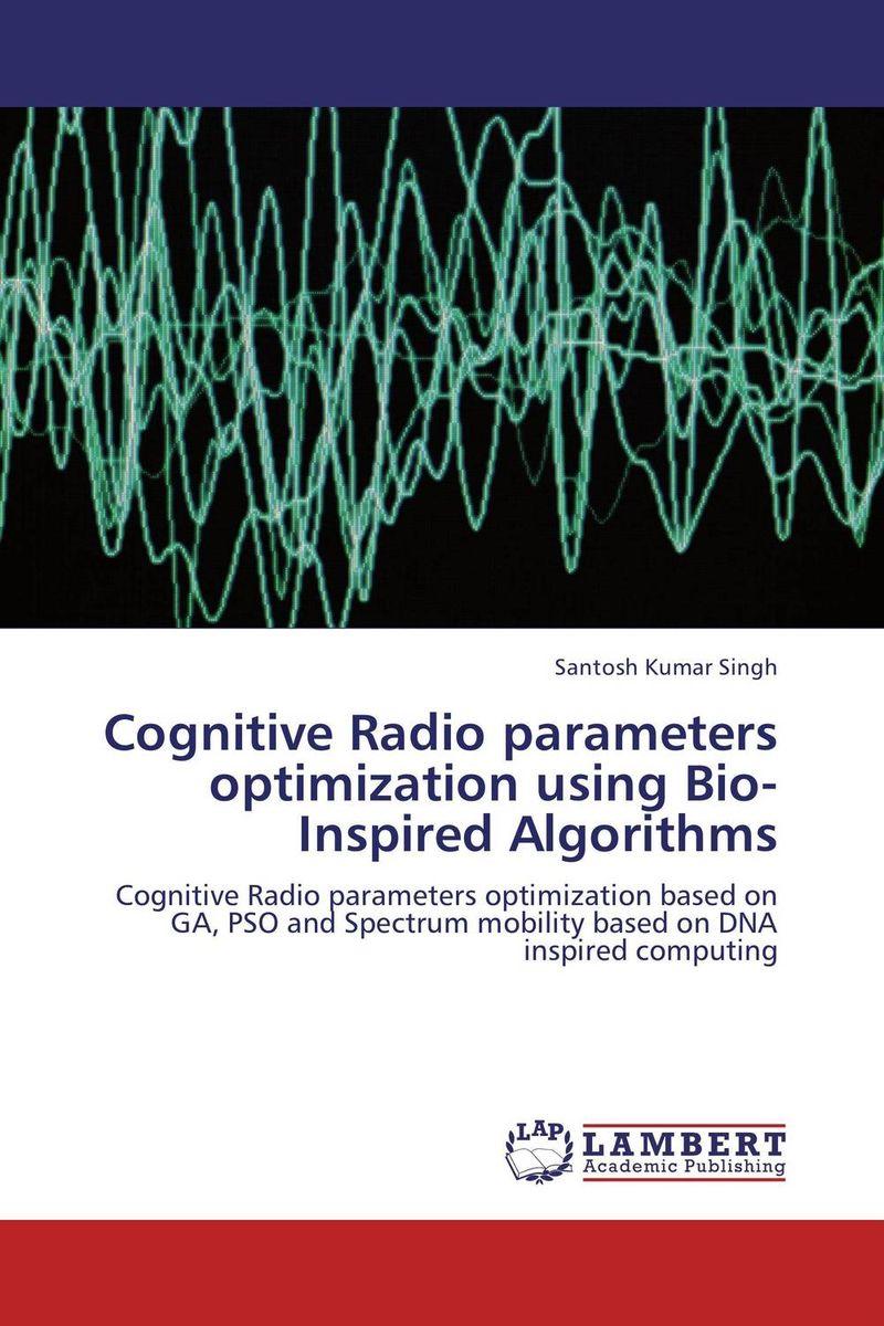 Santosh Kumar Singh Cognitive Radio parameters optimization using Bio-Inspired Algorithms santosh kumar singh biodiversity assessment in ocimum using molecular markers