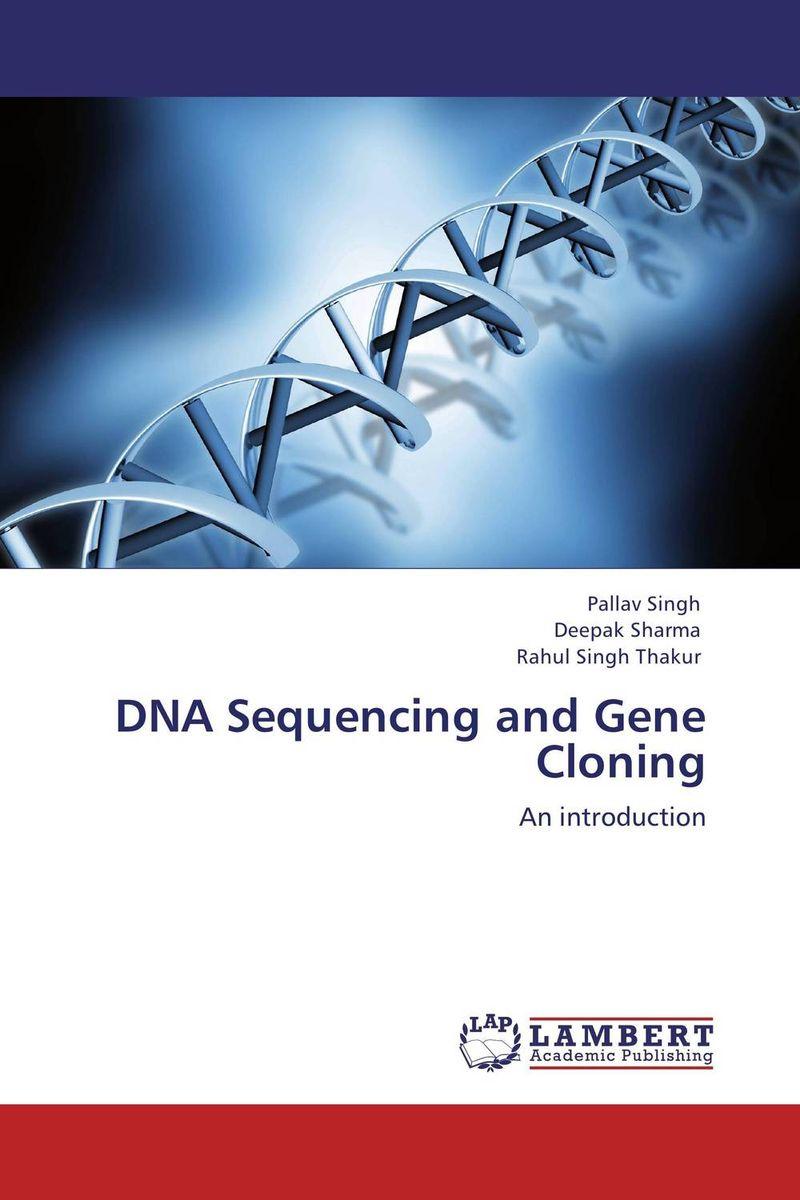 Pallav Singh,Deepak Sharma and Rahul Singh Thakur DNA Sequencing and Gene Cloning gurpreet kaur deepak grover and sumeet singh chlorhexidine chip