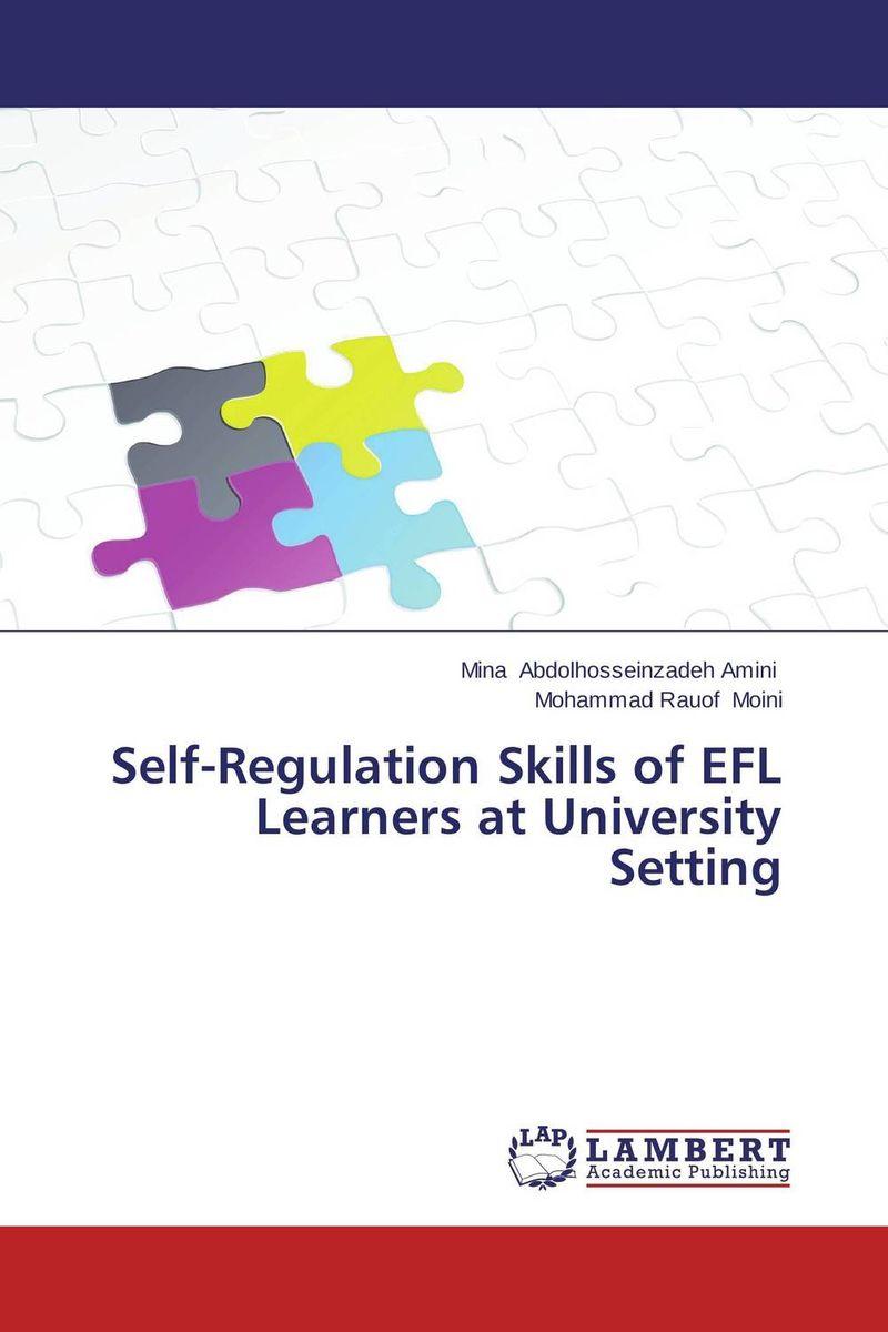 Mina Abdolhosseinzadeh Amini and Mohammad Rauof Moini Self-Regulation Skills of EFL Learners at University Setting roshanak nouralian learning based readiness and speaking ability of efl learners