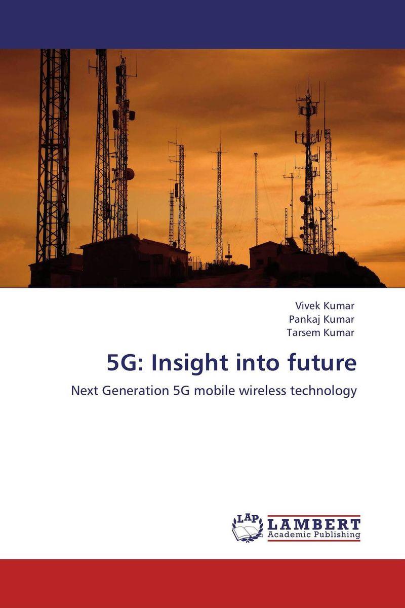 Vivek Kumar,Pankaj Kumar and Tarsem Kumar. 5G: Insight into future