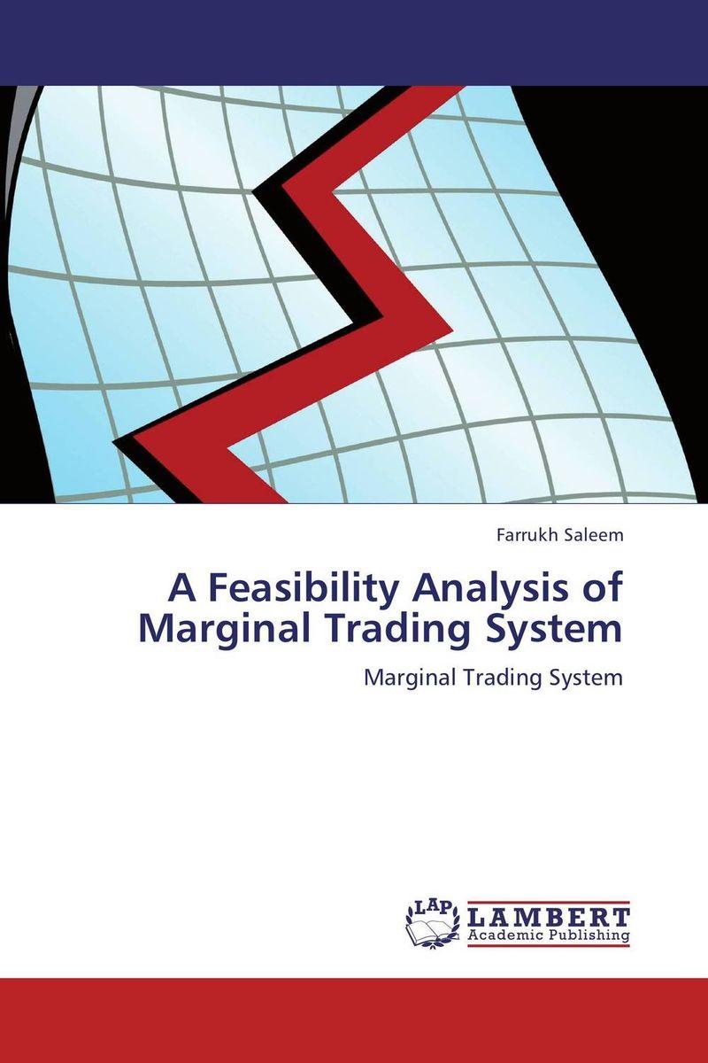 Farrukh Saleem. A Feasibility Analysis of Marginal Trading System
