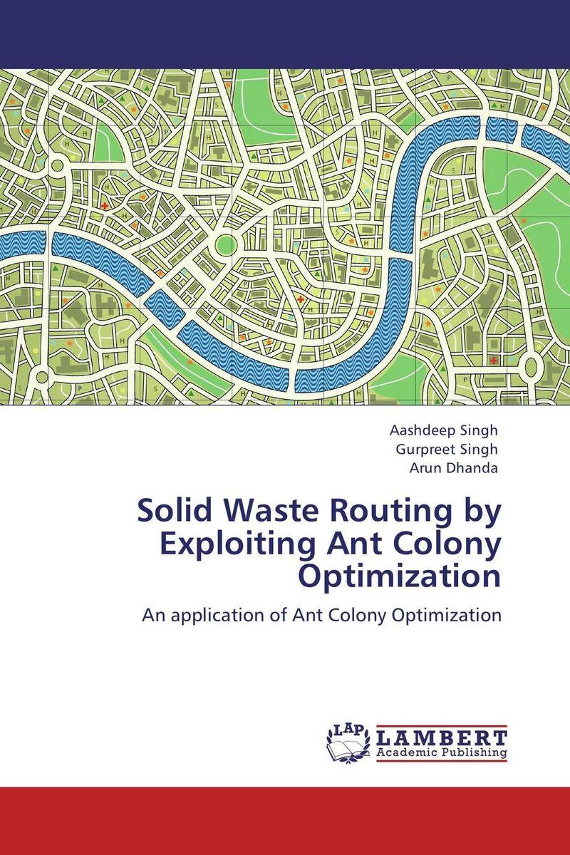 Aashdeep Singh,Gurpreet Singh and Arun Dhanda Solid Waste Routing by Exploiting Ant Colony Optimization gurpreet kaur deepak grover and sumeet singh chlorhexidine chip
