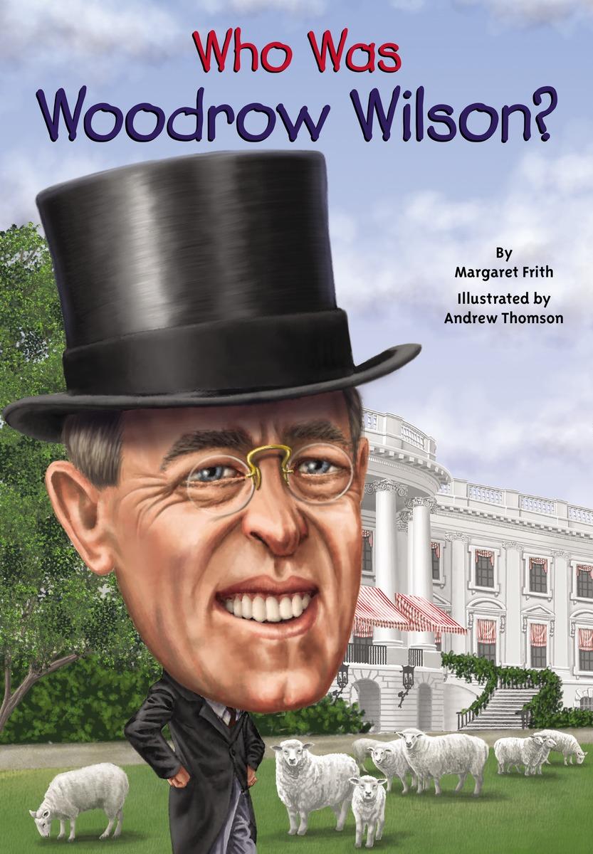 WHO WAS WOODROW WILSON?