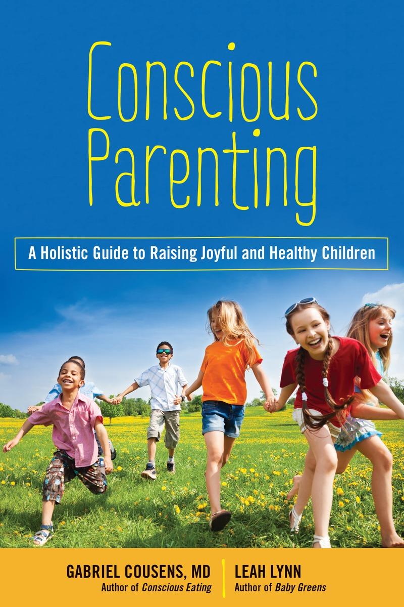 COUSENS, GABRIEL M.D.. CONSCIOUS PARENTING