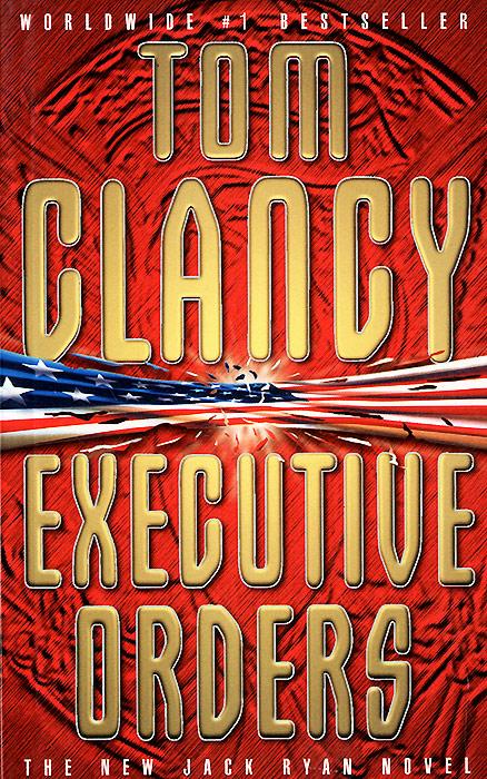 Tom Clancy. Executive Orders