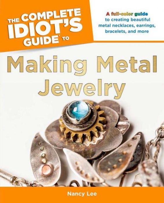 Nancy Lee The Complete Idiot's Guide to Making Metal Jewelry nancy кукла нэнси в малиновой юбке плетение косичек nancy
