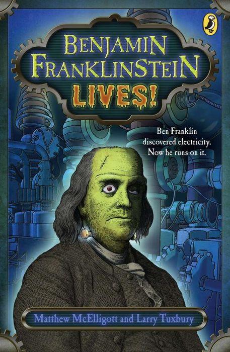 Matthew McElligott. Benjamin Franklinstein Lives!