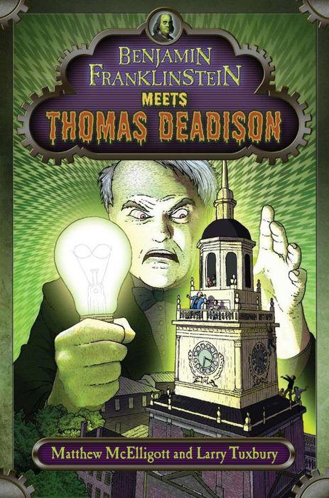 Matthew McElligott. Benjamin Franklinstein Meets Thomas Deadison