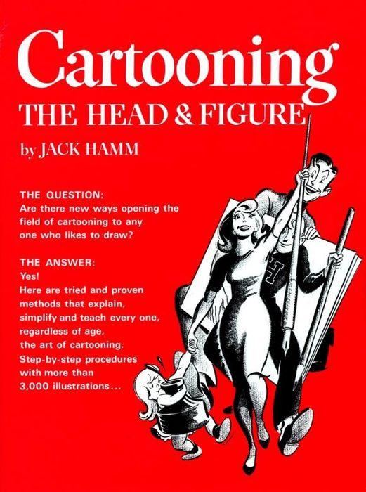 Jack Hamm. Cartooning the Head and Figure