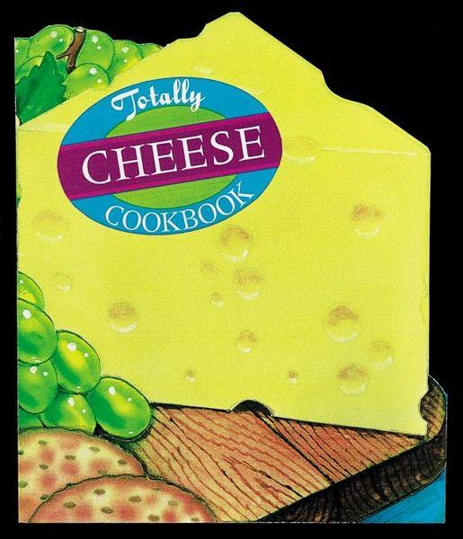 Helene Siegel. Totally Cheese Cookbook