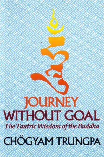 Chogyam Trungpa. Journey Without Goal
