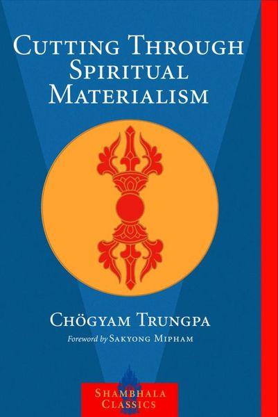 Chogyam Trungpa. Cutting Through Spiritual Materialism