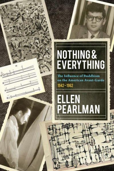 Ellen Pearlman Nothing and Everything - The Influence of Buddhism on the American Avant Garde constructivism the soviet avant garde poster конструктивизм в советском плакате набор из 24 плакатов
