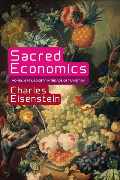 Charles Eisenstein Sacred Economics sacred 3