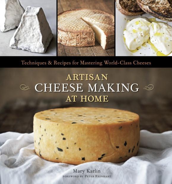 Mary Karlin. Artisan Cheese Making at Home