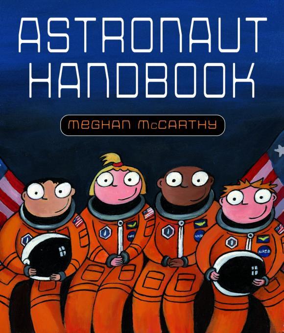Meghan McCarthy. Astronaut Handbook