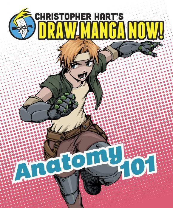 Christopher Hart. Anatomy 101: Christopher Hart's Draw Manga Now!