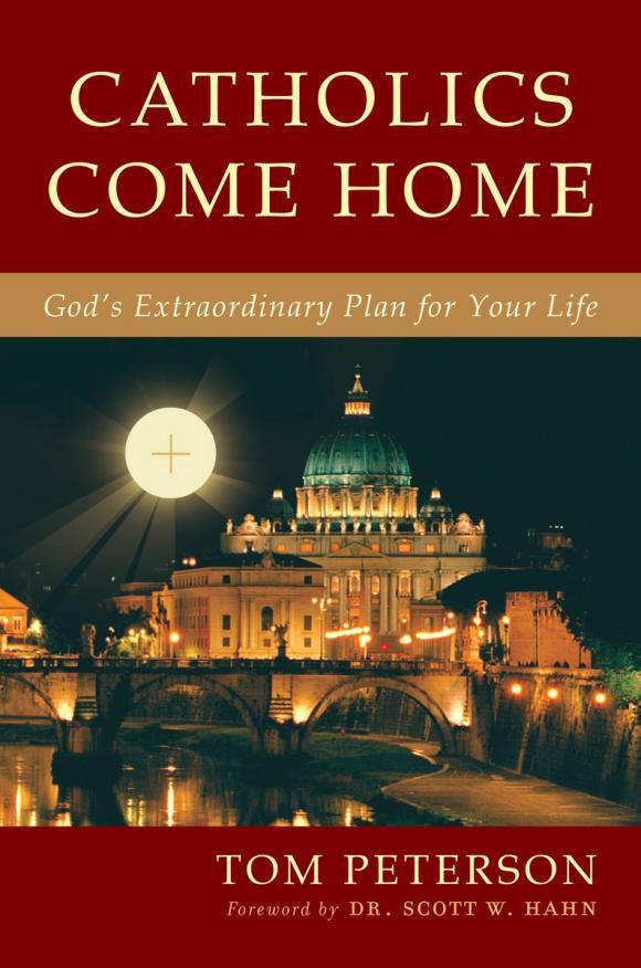 Tom Peterson. Catholics Come Home