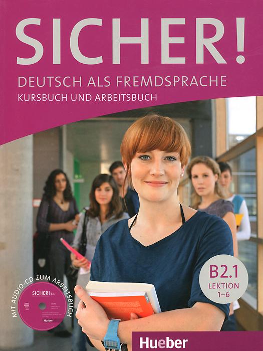 Michaela Perlmann-Balme, Susanne Schwalb, Magdalena Matussek Sicher! Niveau B2.1: Deutsch als Fremdsprache: Kursbuch und Arbeitsbuch: Lektion 1-6 (+ CD)