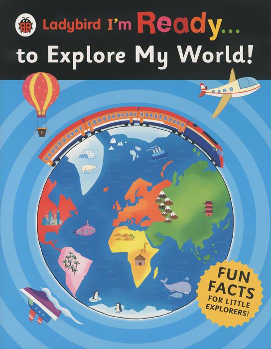Anita Ganeri. I'm Ready to Explore My World