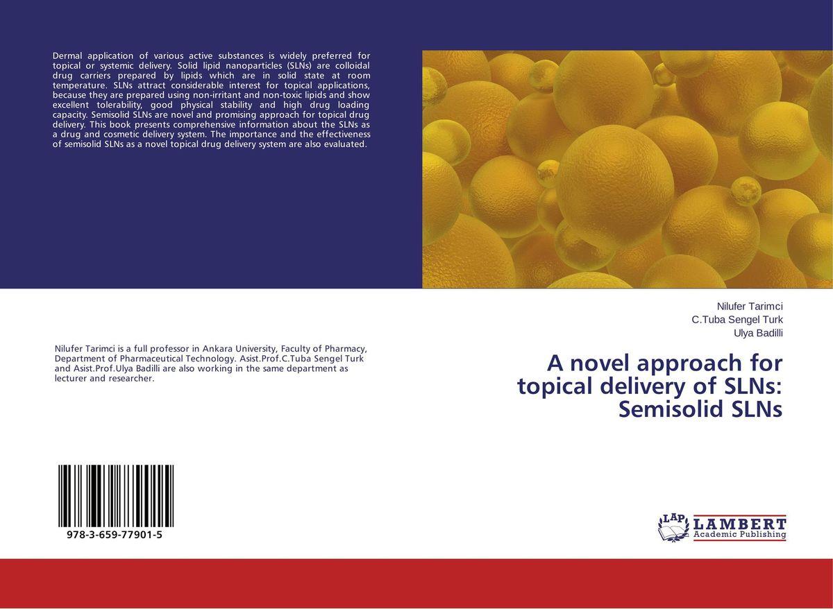 Nilufer Tarimci,C.Tuba Sengel Turk and Ulya Badilli A novel approach for topical delivery of SLNs: Semisolid SLNs deepika singh and amita verma floating drug delivery system a novel technology