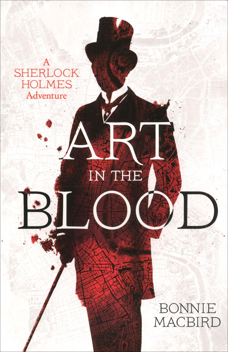Bonnie MacBird Art in the Blood: A Sherlock Holmes Adventure bonnie j ploger exploring animal behavior in laboratory and field