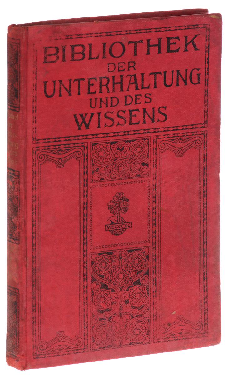 Bibliothek der Unterhaltung und des Wissens: Jahrgang 1913: Erster Band